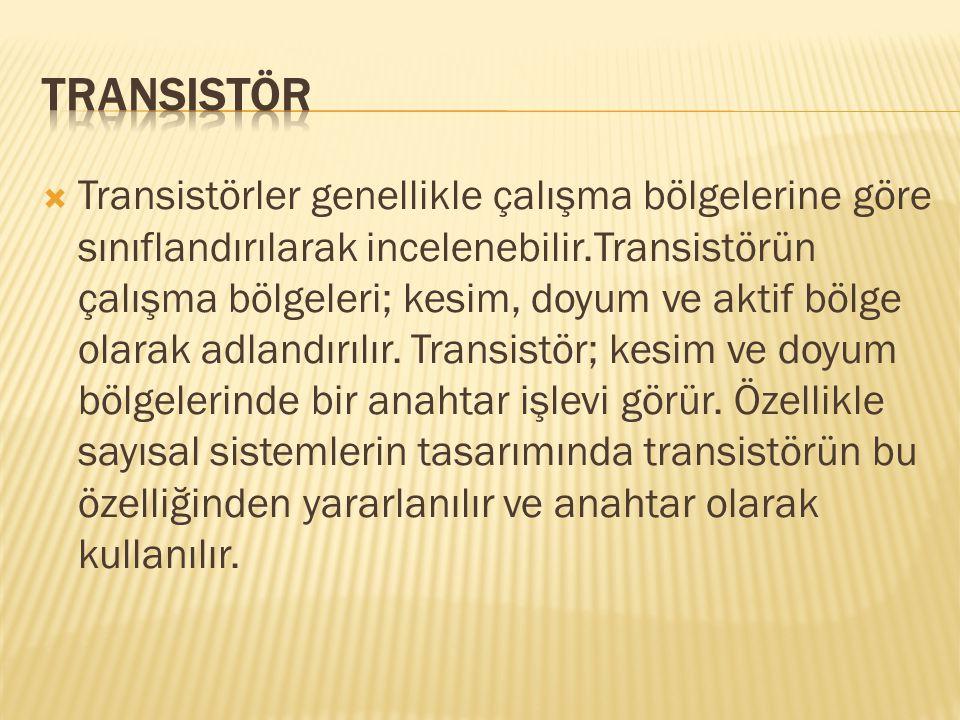  Transistörler genellikle çalışma bölgelerine göre sınıflandırılarak incelenebilir.Transistörün çalışma bölgeleri; kesim, doyum ve aktif bölge olarak