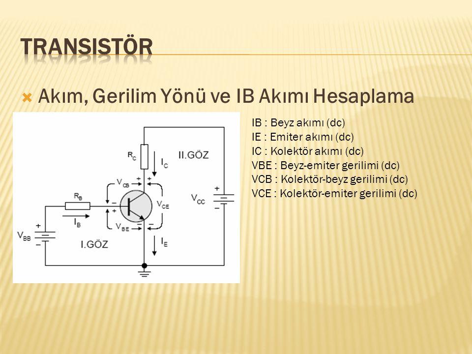  Akım, Gerilim Yönü ve IB Akımı Hesaplama IB : Beyz akımı (dc) IE : Emiter akımı (dc) IC : Kolektör akımı (dc) VBE : Beyz-emiter gerilimi (dc) VCB :