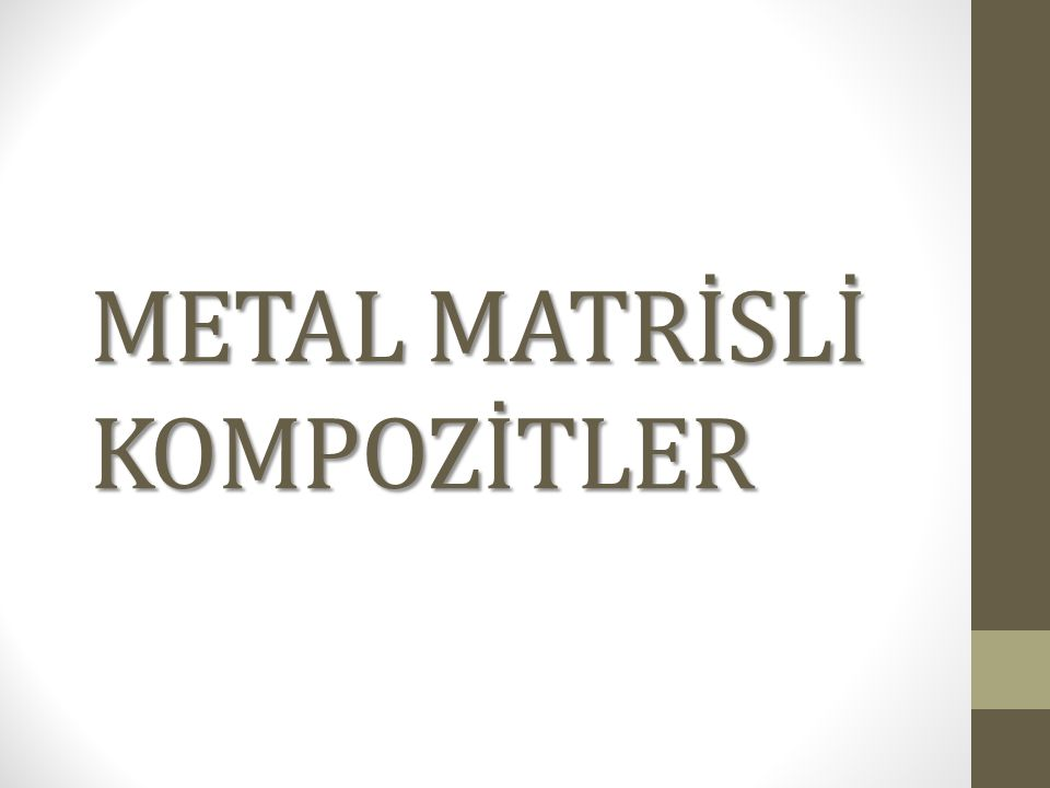 METAL MATRİSLİ KOMPOZİTLER