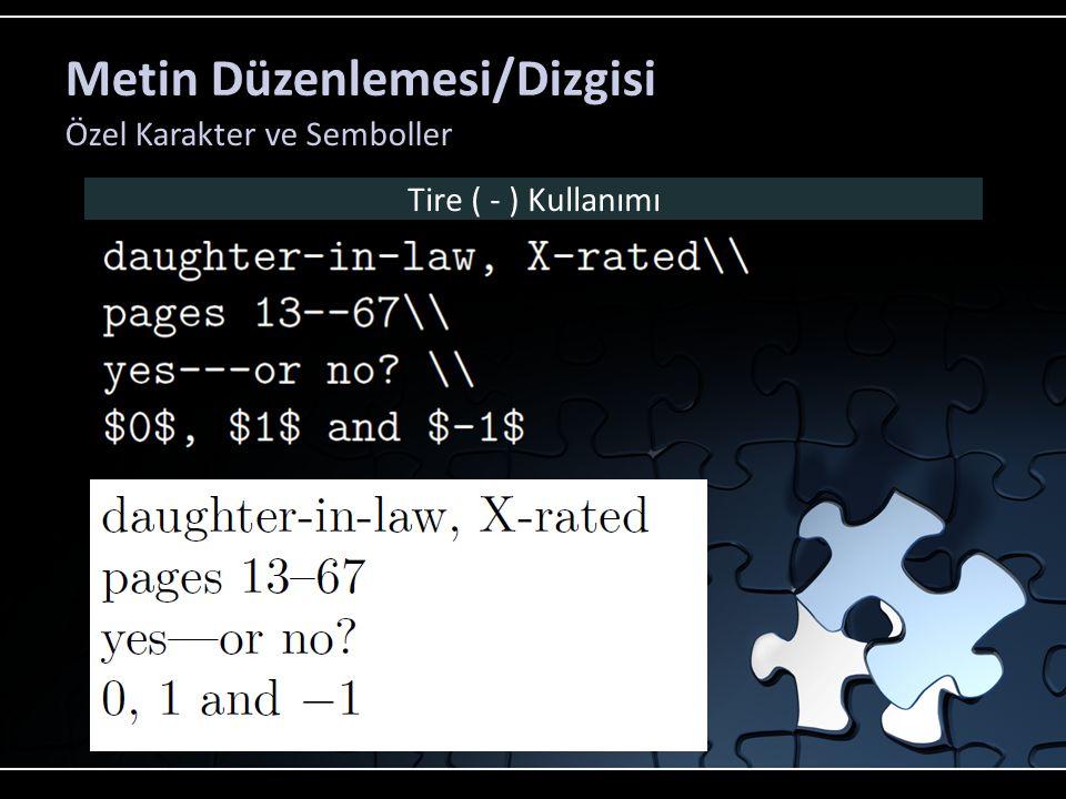 Metin Düzenlemesi/Dizgisi Özel Karakter ve Semboller Tire ( - ) Kullanımı