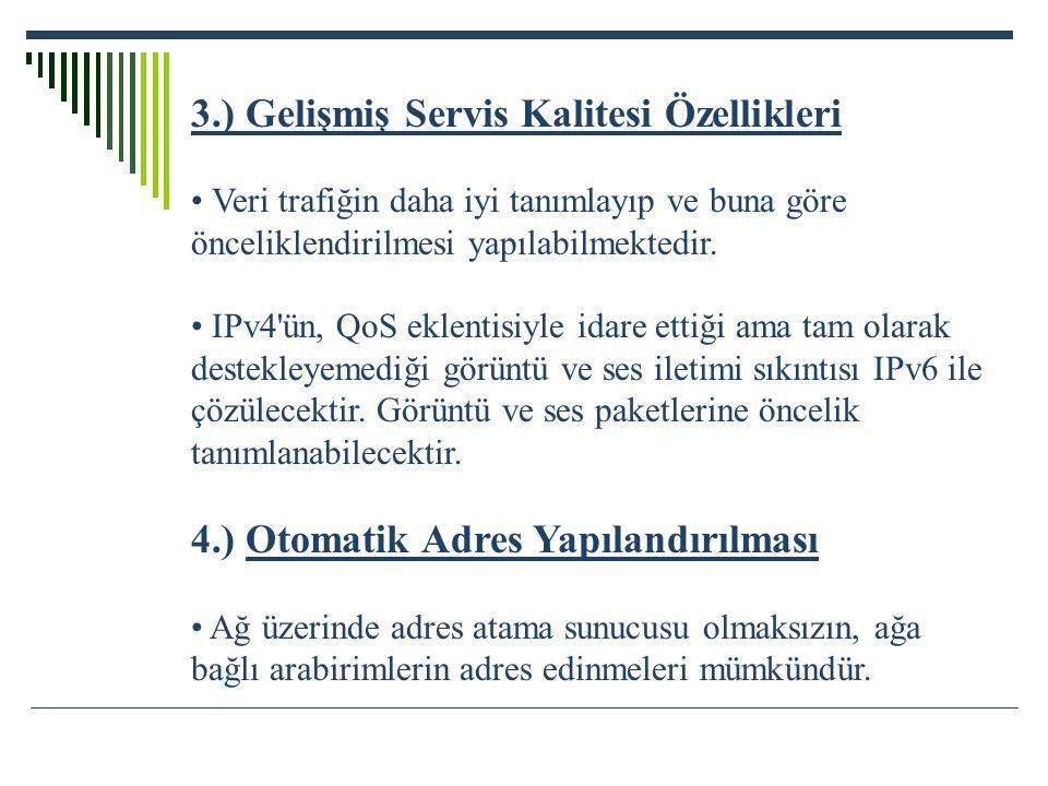 3.) Gelişmiş Servis Kalitesi Özellikleri Veri trafiğin daha iyi tanımlayıp ve buna göre önceliklendirilmesi yapılabilmektedir. IPv4'ün, QoS eklentisiy