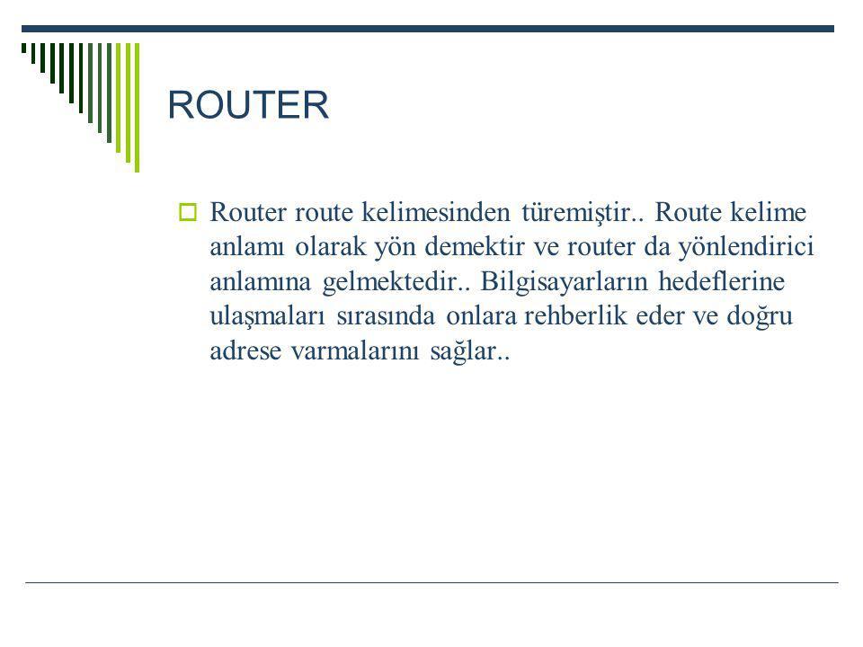 ROUTER  Router route kelimesinden türemiştir.. Route kelime anlamı olarak yön demektir ve router da yönlendirici anlamına gelmektedir.. Bilgisayarlar