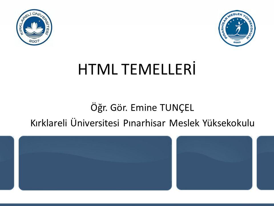 HTML TEMELLERİ Öğr. Gör. Emine TUNÇEL Kırklareli Üniversitesi Pınarhisar Meslek Yüksekokulu