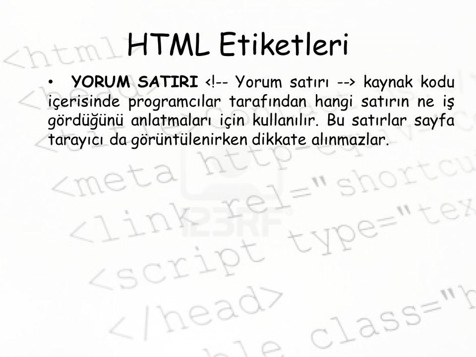 HTML Etiketleri YORUM SATIRI kaynak kodu içerisinde programcılar tarafından hangi satırın ne iş gördüğünü anlatmaları için kullanılır.