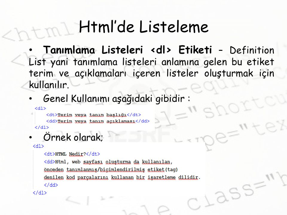 Html'de Listeleme Tanımlama Listeleri Etiketi – Definition List yani tanımlama listeleri anlamına gelen bu etiket terim ve açıklamaları içeren listeler oluşturmak için kullanılır.