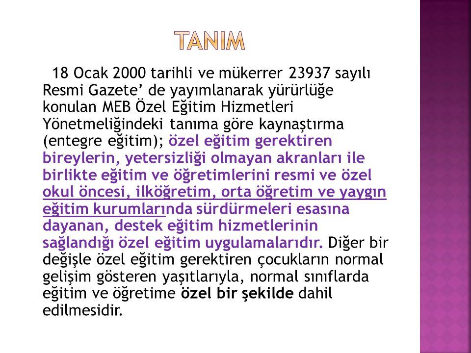 18 Ocak 2000 tarihli ve mükerrer 23937 sayılı Resmi Gazete' de yayımlanarak yürürlüğe konulan MEB Özel Eğitim Hizmetleri Yönetmeliğindeki tanıma göre