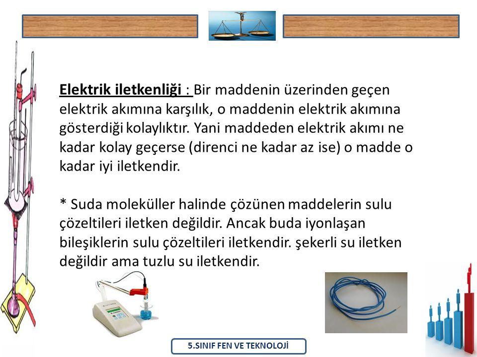 5.SINIF FEN VE TEKNOLOJİ Elektrik iletkenliği : Bir maddenin üzerinden geçen elektrik akımına karşılık, o maddenin elektrik akımına gösterdiği kolaylı