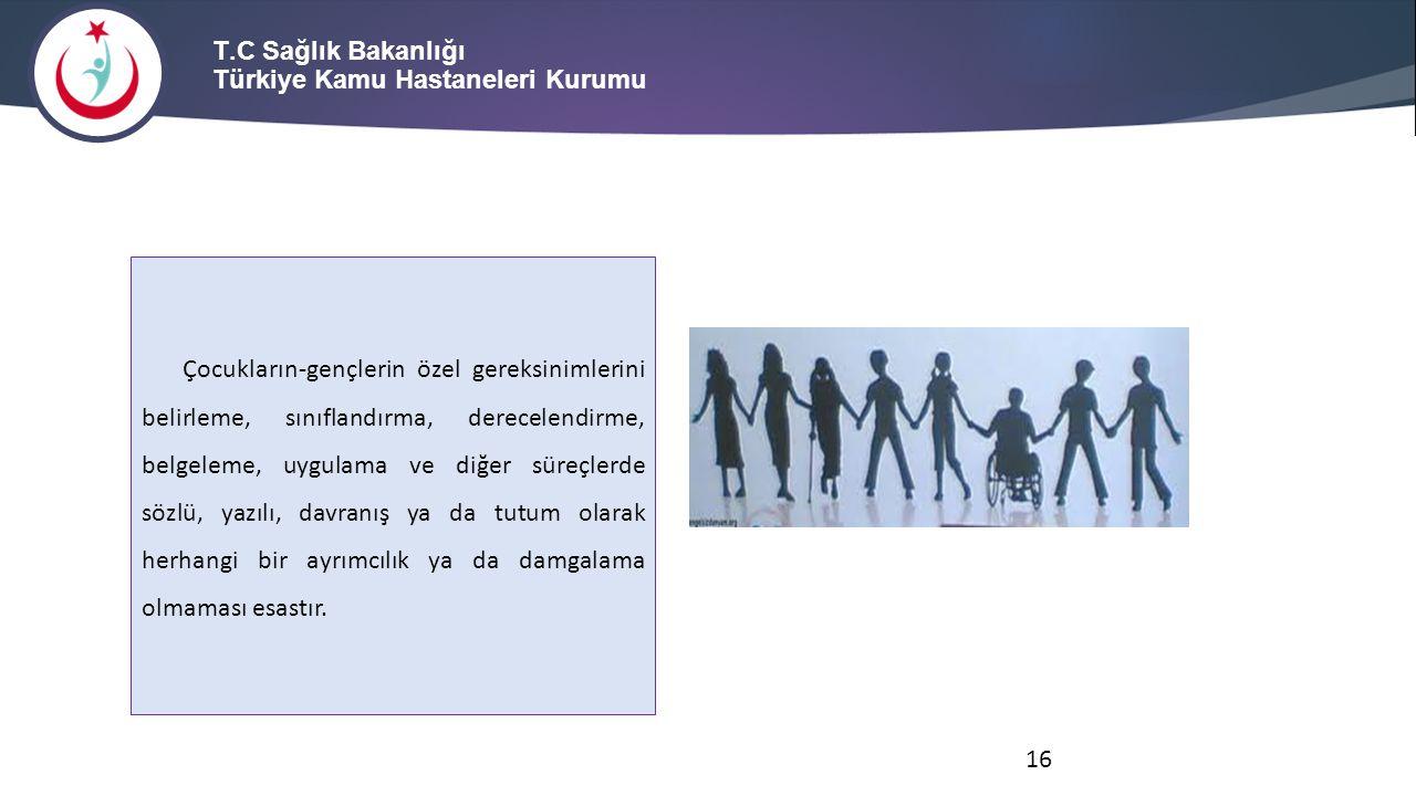 T.C Sağlık Bakanlığı Türkiye Kamu Hastaneleri Kurumu Çocukların-gençlerin özel gereksinimlerini belirleme, sınıflandırma, derecelendirme, belgeleme, u