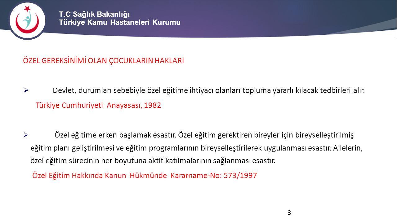 T.C Sağlık Bakanlığı Türkiye Kamu Hastaneleri Kurumu ÖZEL GEREKSİNİMİ OLAN ÇOCUKLARIN HAKLARI  Devlet, durumları sebebiyle özel eğitime ihtiyacı olan