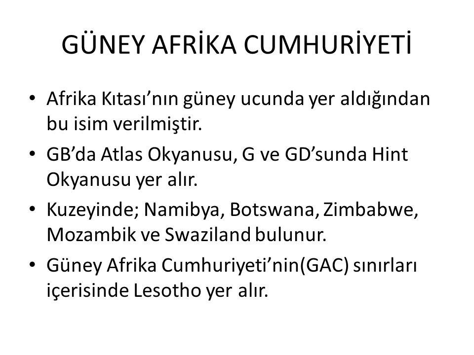 GÜNEY AFRİKA CUMHURİYETİ Afrika Kıtası'nın güney ucunda yer aldığından bu isim verilmiştir.