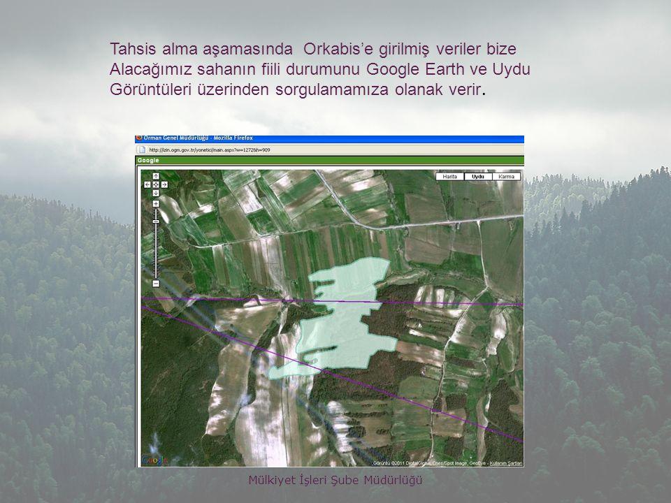 Mülkiyet İşleri Şube Müdürlüğü Tahsis alma aşamasında Orkabis'e girilmiş veriler bize Alacağımız sahanın fiili durumunu Google Earth ve Uydu Görüntüleri üzerinden sorgulamamıza olanak verir.
