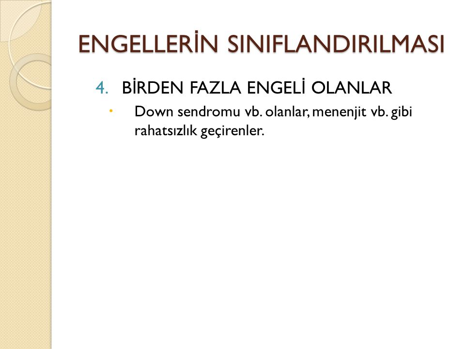 ENGELLER İ N SINIFLANDIRILMASI 4.B İ RDEN FAZLA ENGEL İ OLANLAR  Down sendromu vb.