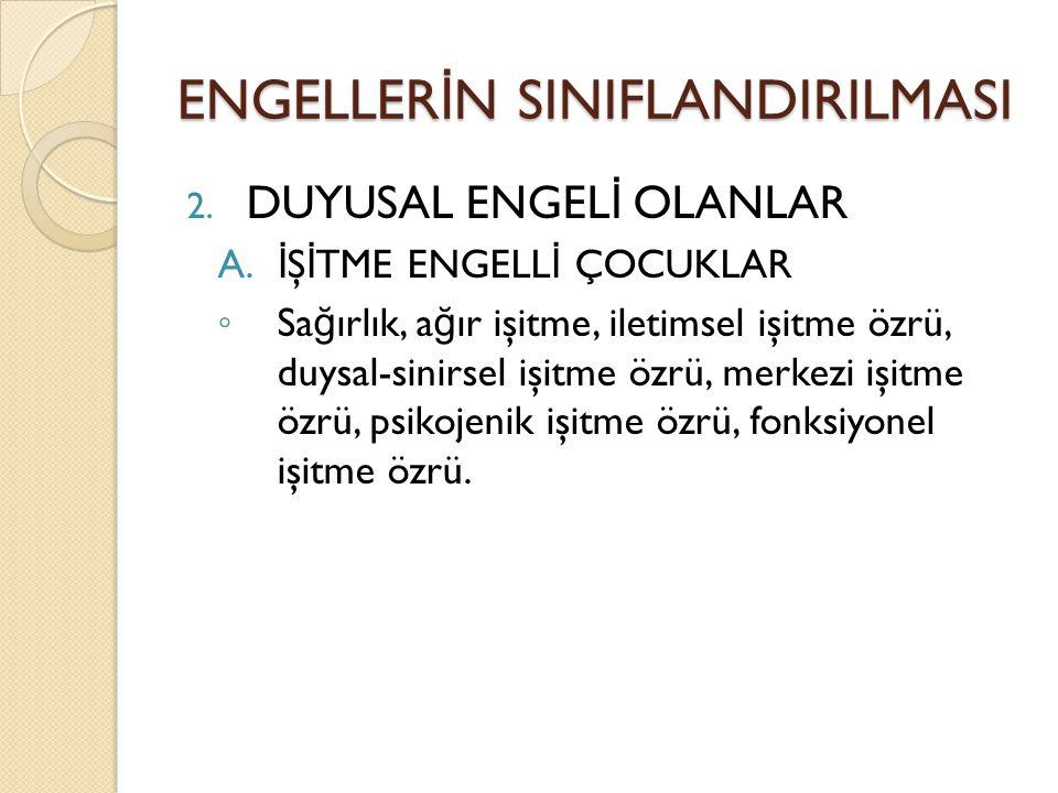ENGELLER İ N SINIFLANDIRILMASI 2. DUYUSAL ENGEL İ OLANLAR A.