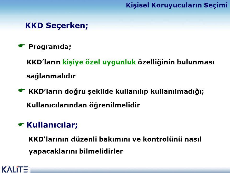  Programda; KKD'ların kişiye özel uygunluk özelliğinin bulunması sağlanmalıdır  KKD'ların doğru şekilde kullanılıp kullanılmadığı; Kullanıcılarından