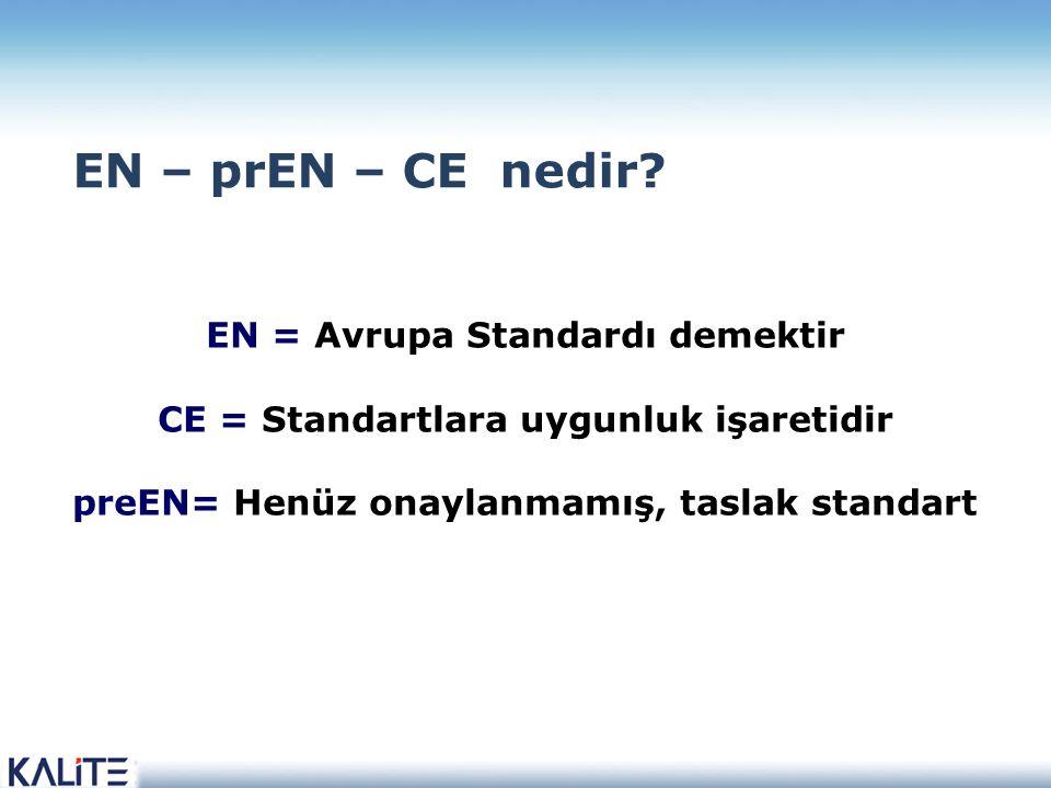 EN = Avrupa Standardı demektir CE = Standartlara uygunluk işaretidir preEN= Henüz onaylanmamış, taslak standart EN – prEN – CE nedir?