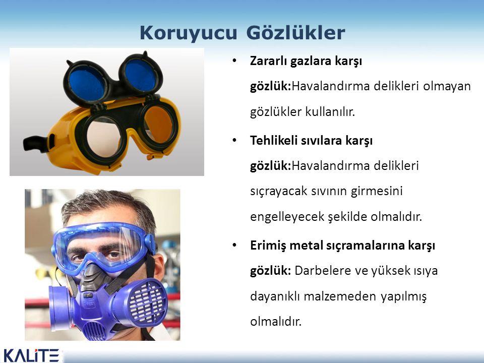 Koruyucu Gözlükler Zararlı gazlara karşı gözlük:Havalandırma delikleri olmayan gözlükler kullanılır. Tehlikeli sıvılara karşı gözlük:Havalandırma deli