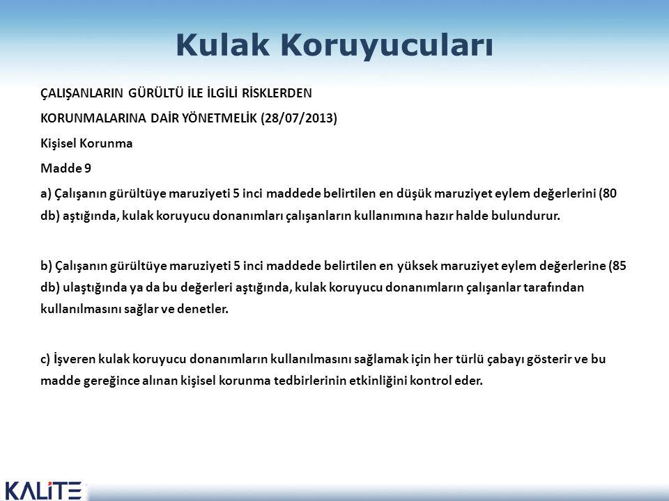 Kulak Koruyucuları ÇALIŞANLARIN GÜRÜLTÜ İLE İLGİLİ RİSKLERDEN KORUNMALARINA DAİR YÖNETMELİK (28/07/2013) Kişisel Korunma Madde 9 a) Çalışanın gürültüy