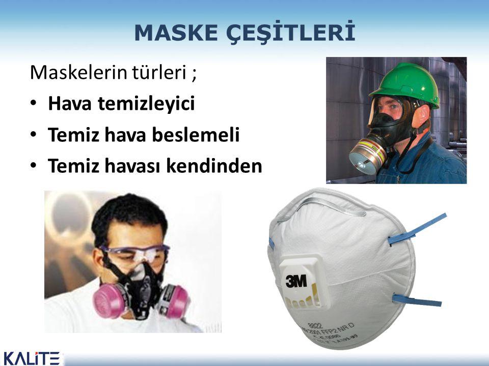 MASKE ÇEŞİTLERİ Maskelerin türleri ; Hava temizleyici Temiz hava beslemeli Temiz havası kendinden