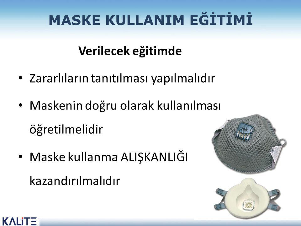 MASKE KULLANIM EĞİTİMİ Verilecek eğitimde Zararlıların tanıtılması yapılmalıdır Maskenin doğru olarak kullanılması öğretilmelidir Maske kullanma ALIŞKANLIĞI kazandırılmalıdır