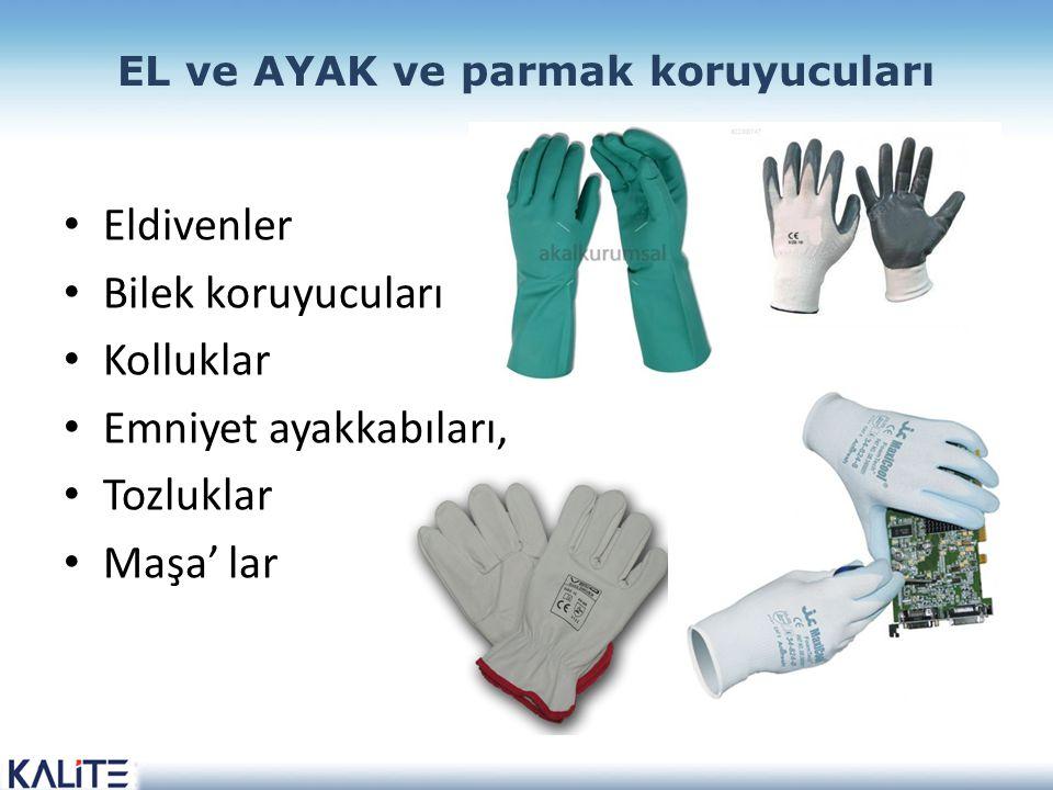 EL ve AYAK ve parmak koruyucuları Eldivenler Bilek koruyucuları Kolluklar Emniyet ayakkabıları, Tozluklar Maşa' lar