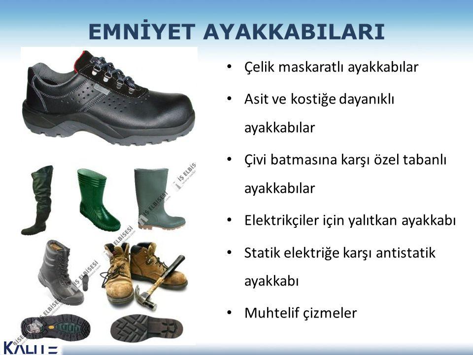 EMNİYET AYAKKABILARI Çelik maskaratlı ayakkabılar Asit ve kostiğe dayanıklı ayakkabılar Çivi batmasına karşı özel tabanlı ayakkabılar Elektrikçiler için yalıtkan ayakkabı Statik elektriğe karşı antistatik ayakkabı Muhtelif çizmeler