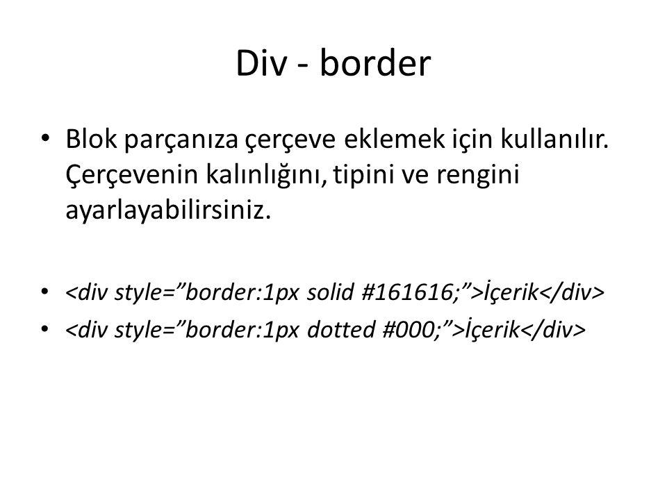 Div - border Blok parçanıza çerçeve eklemek için kullanılır.