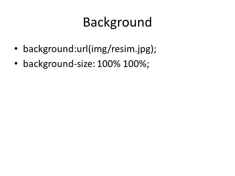 Background background:url(img/resim.jpg); background-size: 100% 100%;