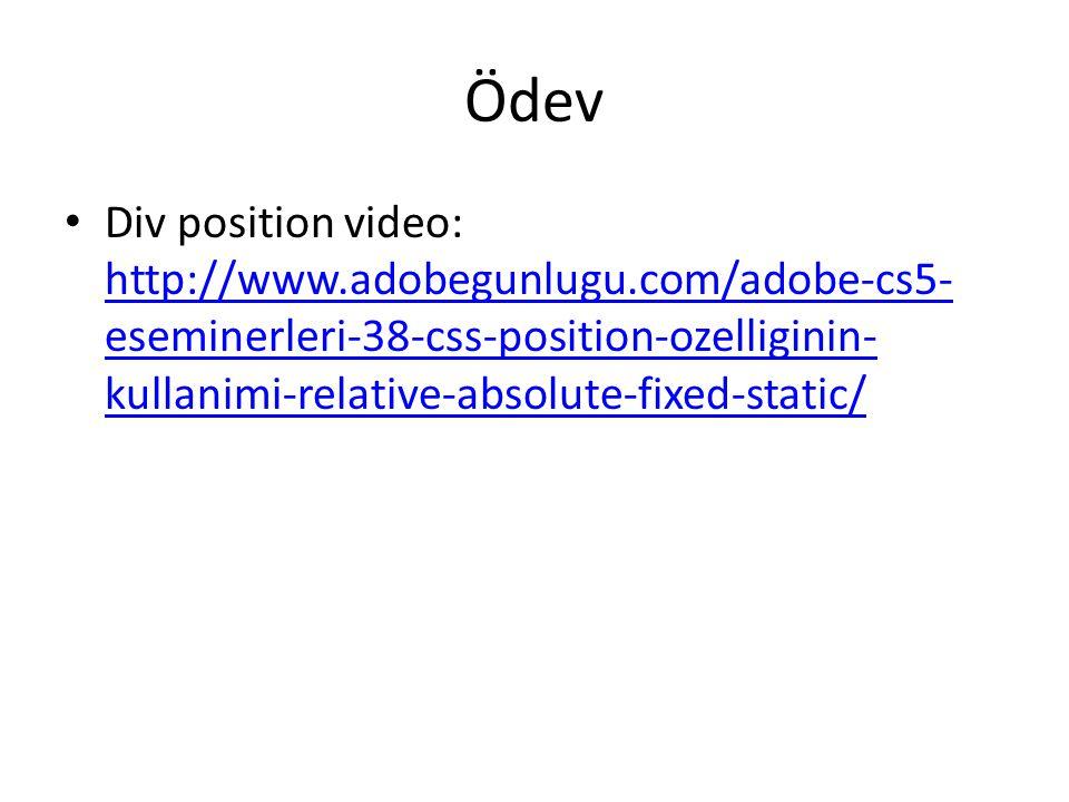 Ödev Div position video: http://www.adobegunlugu.com/adobe-cs5- eseminerleri-38-css-position-ozelliginin- kullanimi-relative-absolute-fixed-static/ http://www.adobegunlugu.com/adobe-cs5- eseminerleri-38-css-position-ozelliginin- kullanimi-relative-absolute-fixed-static/