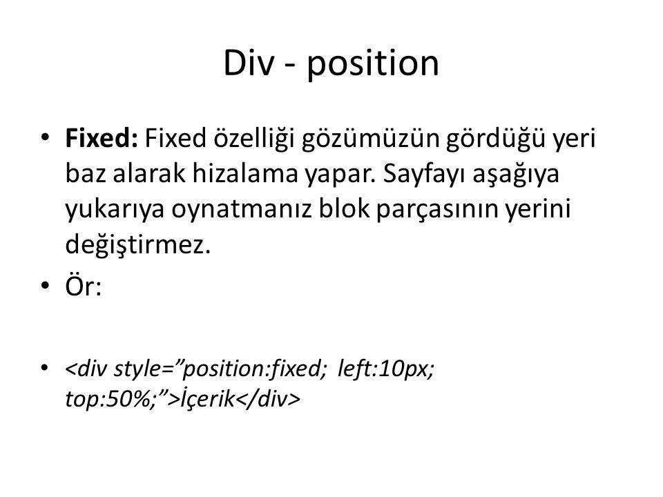 Div - position Fixed: Fixed özelliği gözümüzün gördüğü yeri baz alarak hizalama yapar. Sayfayı aşağıya yukarıya oynatmanız blok parçasının yerini deği