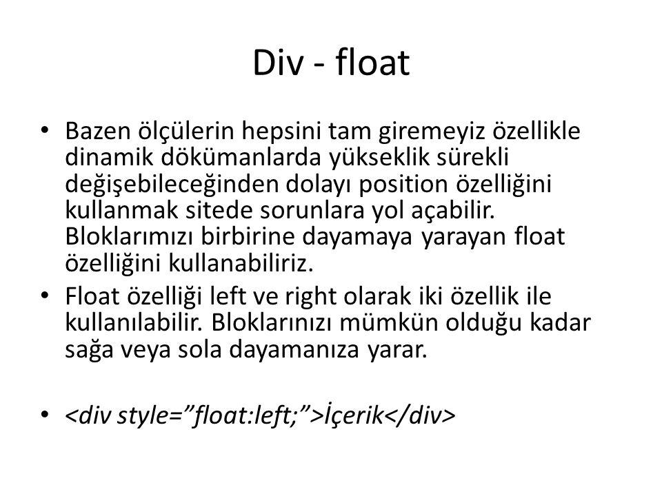 Div - float Bazen ölçülerin hepsini tam giremeyiz özellikle dinamik dökümanlarda yükseklik sürekli değişebileceğinden dolayı position özelliğini kulla