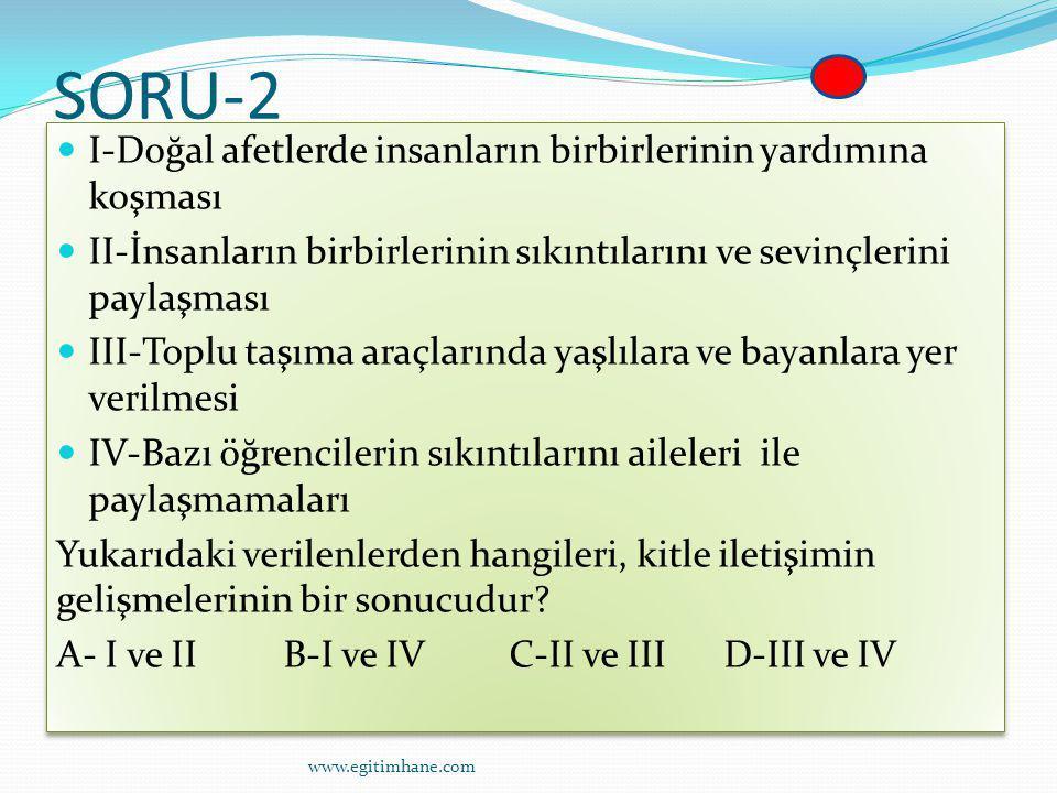 SORU-2 I-Doğal afetlerde insanların birbirlerinin yardımına koşması II-İnsanların birbirlerinin sıkıntılarını ve sevinçlerini paylaşması III-Toplu taş