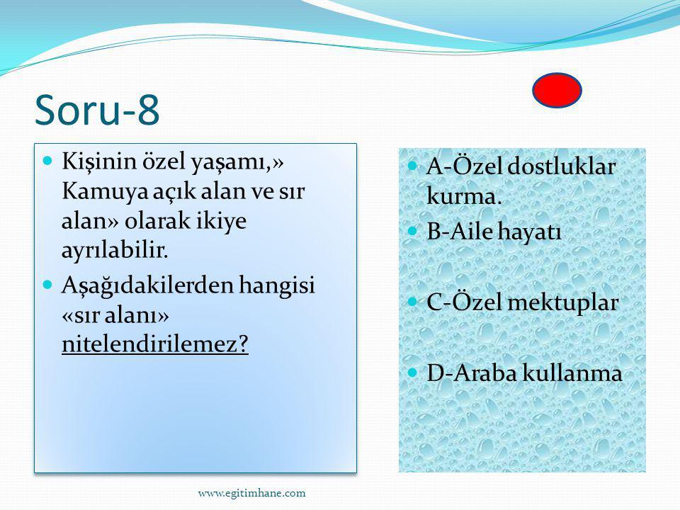 Soru-8 Kişinin özel yaşamı,» Kamuya açık alan ve sır alan» olarak ikiye ayrılabilir. Aşağıdakilerden hangisi «sır alanı» nitelendirilemez? Kişinin öze