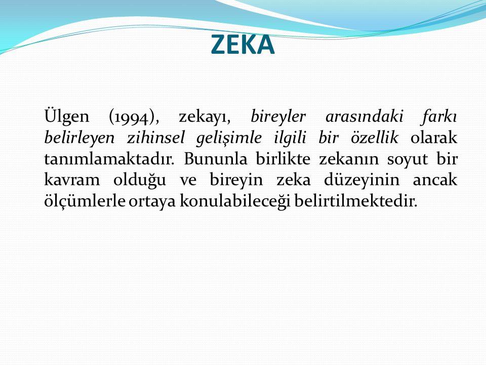 ZEKA Ülgen (1994), zekayı, bireyler arasındaki farkı belirleyen zihinsel gelişimle ilgili bir özellik olarak tanımlamaktadır.