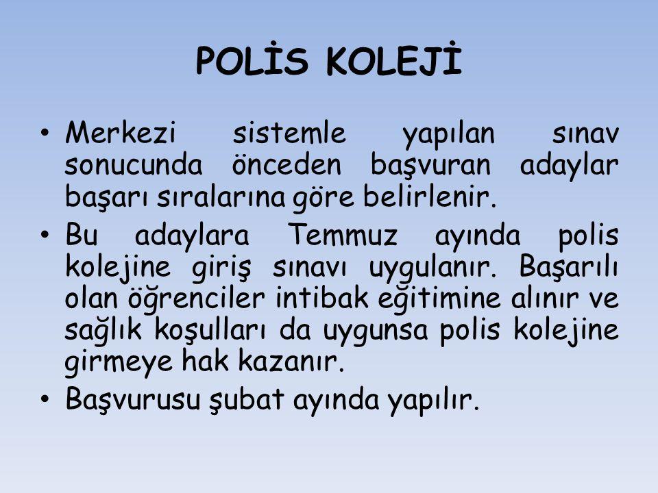 POLİS KOLEJİ Merkezi sistemle yapılan sınav sonucunda önceden başvuran adaylar başarı sıralarına göre belirlenir. Bu adaylara Temmuz ayında polis kole