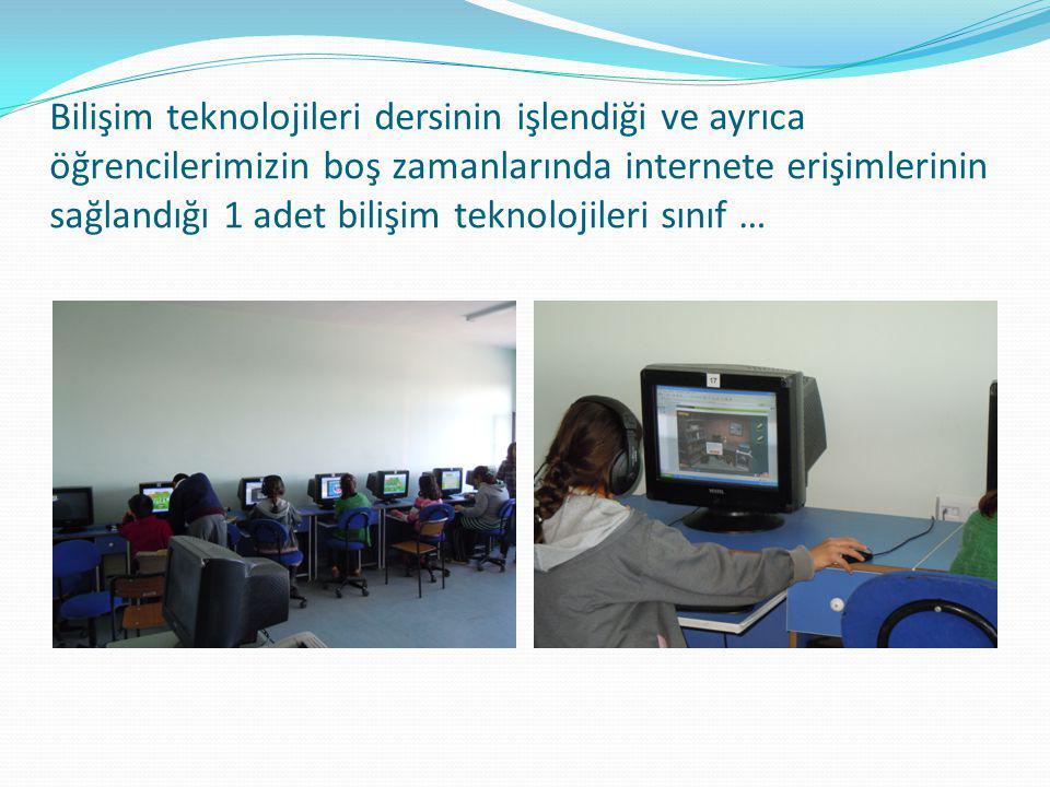 Bilişim teknolojileri dersinin işlendiği ve ayrıca öğrencilerimizin boş zamanlarında internete erişimlerinin sağlandığı 1 adet bilişim teknolojileri s