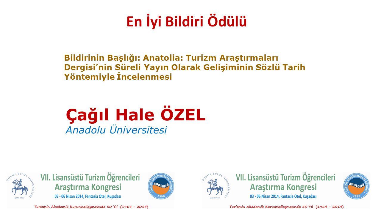 En İyi Bildiri Ödülü Çağıl Hale ÖZEL Anadolu Üniversitesi Bildirinin Başlığı: Anatolia: Turizm Araştırmaları Dergisi'nin Süreli Yayın Olarak Gelişiminin Sözlü Tarih Yöntemiyle İncelenmesi