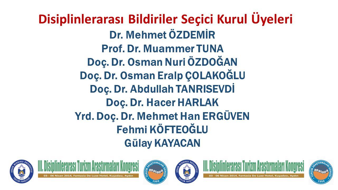 Disiplinlerarası Bildiriler Seçici Kurul Üyeleri Dr. Mehmet ÖZDEMİR Prof. Dr. Muammer TUNA Doç. Dr. Osman Nuri ÖZDOĞAN Doç. Dr. Osman Eralp ÇOLAKOĞLU