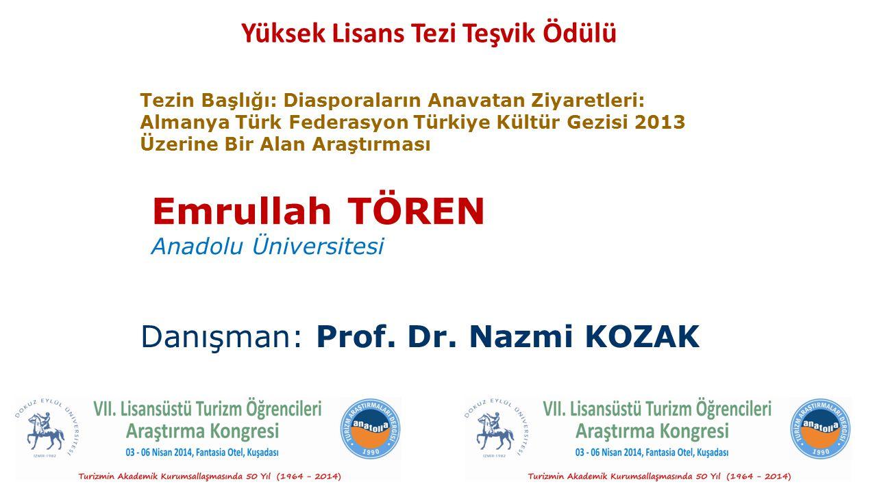 Yüksek Lisans Tezi Teşvik Ödülü Emrullah TÖREN Anadolu Üniversitesi Danışman: Prof. Dr. Nazmi KOZAK Tezin Başlığı: Diasporaların Anavatan Ziyaretleri: