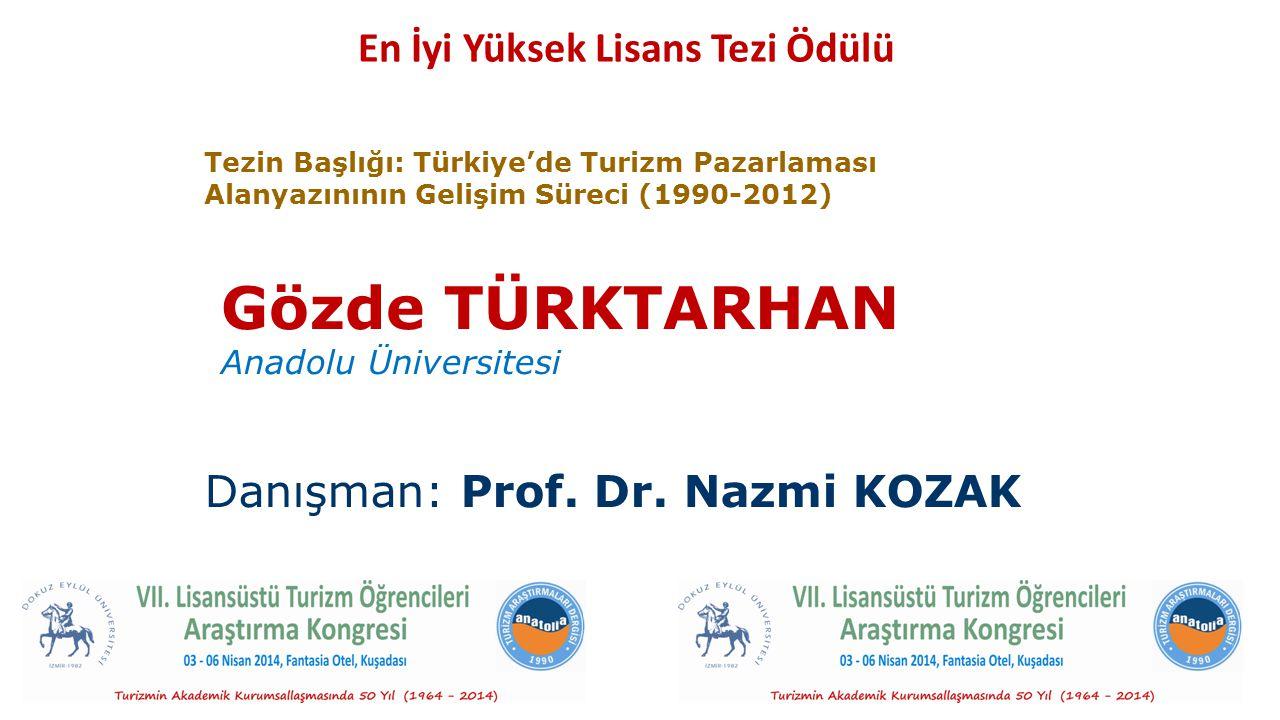 En İyi Yüksek Lisans Tezi Ödülü Gözde TÜRKTARHAN Anadolu Üniversitesi Danışman: Prof. Dr. Nazmi KOZAK Tezin Başlığı: Türkiye'de Turizm Pazarlaması Ala