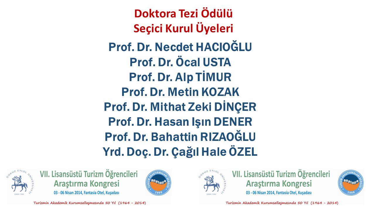 Doktora Tezi Ödülü Seçici Kurul Üyeleri Prof. Dr. Necdet HACIOĞLU Prof. Dr. Öcal USTA Prof. Dr. Alp TİMUR Prof. Dr. Metin KOZAK Prof. Dr. Mithat Zeki