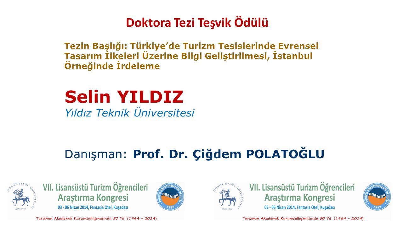 Doktora Tezi Teşvik Ödülü Selin YILDIZ Yıldız Teknik Üniversitesi Danışman: Prof. Dr. Çiğdem POLATOĞLU Tezin Başlığı: Türkiye'de Turizm Tesislerinde E