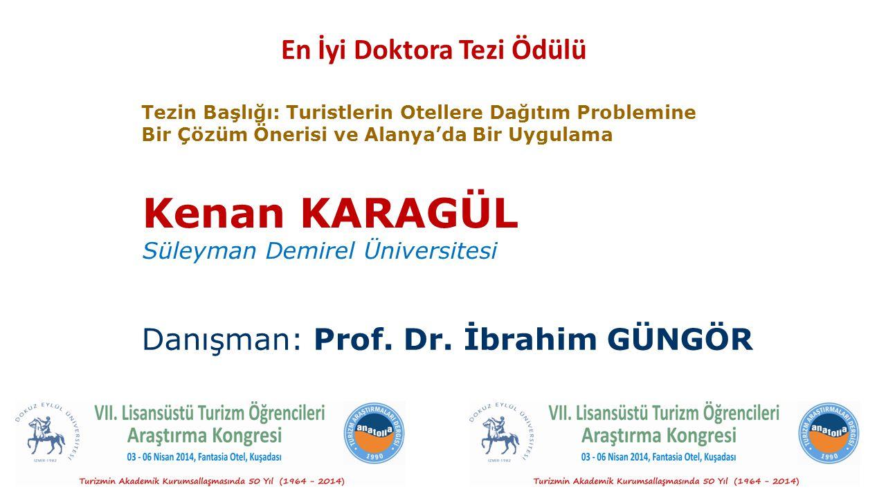 En İyi Doktora Tezi Ödülü Kenan KARAGÜL Süleyman Demirel Üniversitesi Danışman: Prof. Dr. İbrahim GÜNGÖR Tezin Başlığı: Turistlerin Otellere Dağıtım P