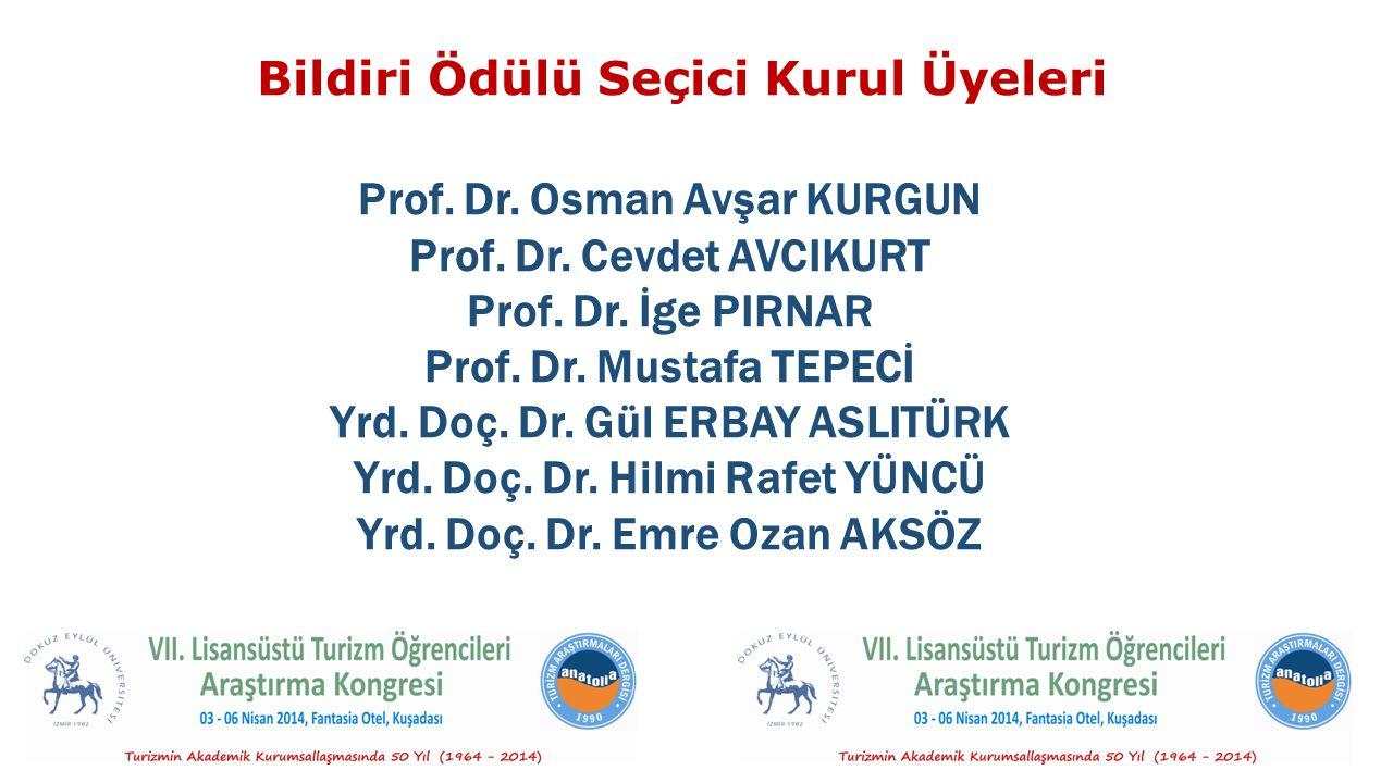 Bildiri Ödülü Seçici Kurul Üyeleri Prof. Dr. Osman Avşar KURGUN Prof. Dr. Cevdet AVCIKURT Prof. Dr. İge PIRNAR Prof. Dr. Mustafa TEPECİ Yrd. Doç. Dr.