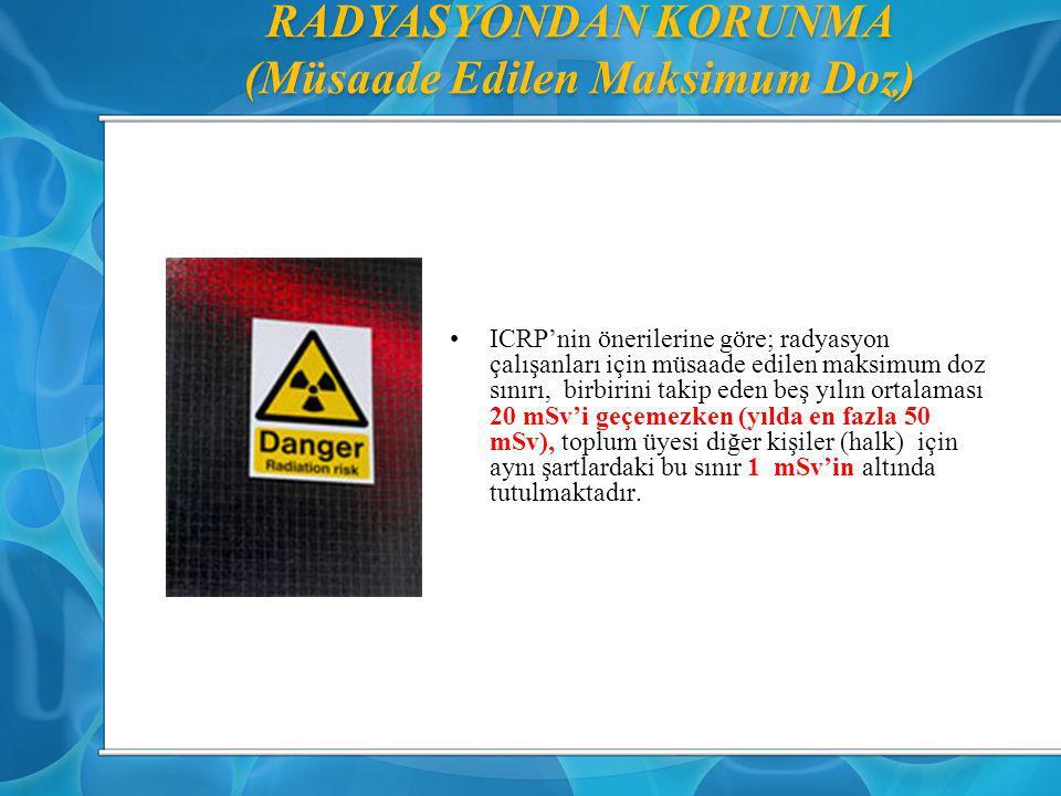RADYASYONDAN KORUNMA (Müsaade Edilen Maksimum Doz) ICRP'nin önerilerine göre; radyasyon çalışanları için müsaade edilen maksimum doz sınırı, birbirini