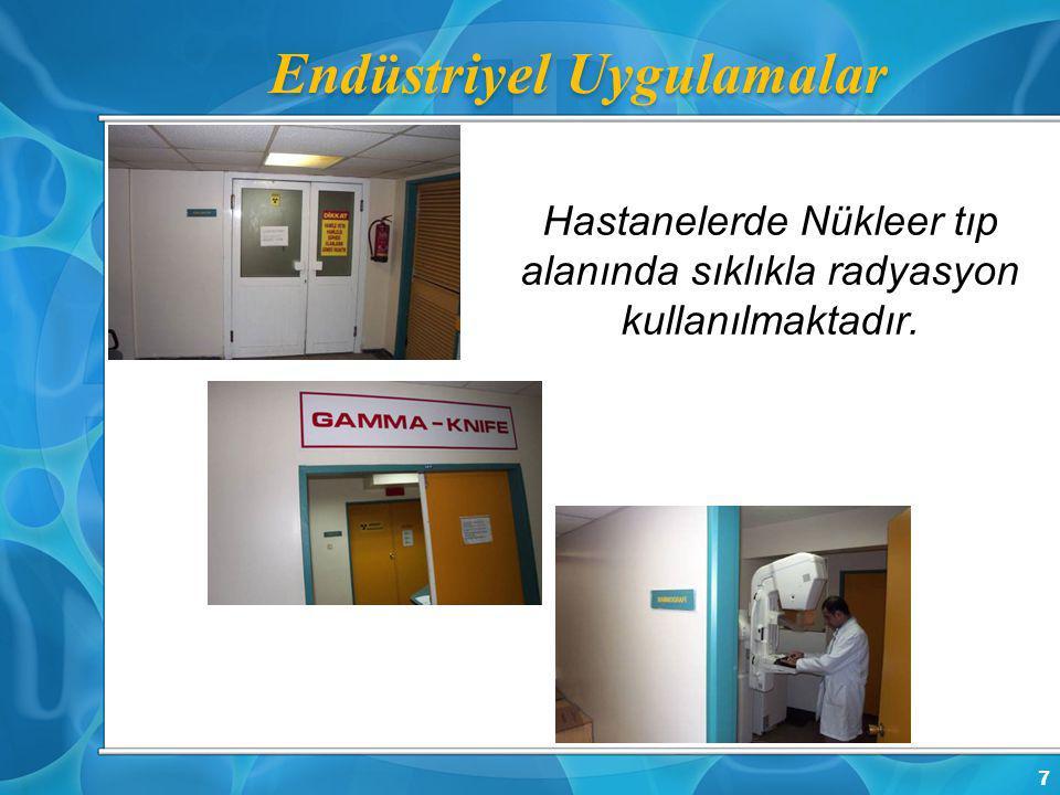Hastanelerde Nükleer tıp alanında sıklıkla radyasyon kullanılmaktadır. 7 Endüstriyel Uygulamalar