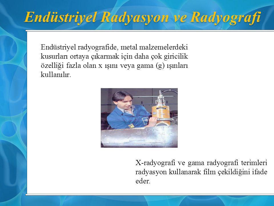 Endüstriyel Radyasyon ve Radyografi  Endüstriyel X-ışını cihazları genellikle 100.000 Volt dan daha yüksek gerilimle çalışır.