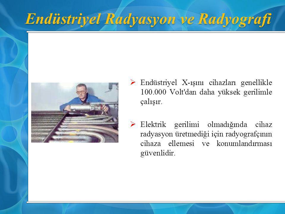 Endüstriyel Radyasyon ve Radyografi  Endüstriyel X-ışını cihazları genellikle 100.000 Volt'dan daha yüksek gerilimle çalışır.  Elektrik gerilimi olm