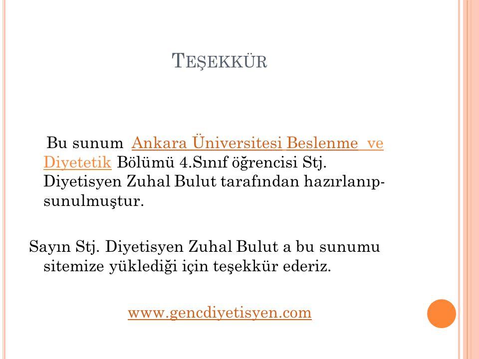 T EŞEKKÜR Bu sunum Ankara Üniversitesi Beslenme ve Diyetetik Bölümü 4.Sınıf öğrencisi Stj. Diyetisyen Zuhal Bulut tarafından hazırlanıp- sunulmuştur.A