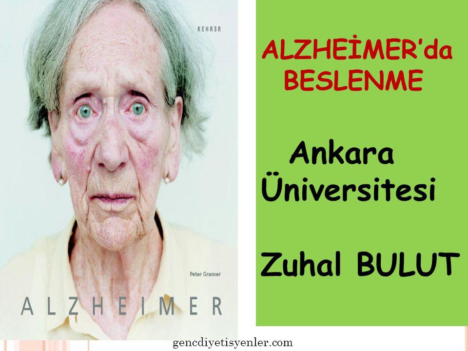 ALZHEİMER'da BESLENME Ankara Üniversitesi Zuhal BULUT gencdiyetisyenler.com