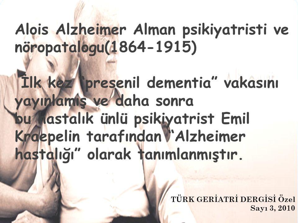 Alois Alzheimer Alman psikiyatristi ve nöropatalogu(1864-1915) İlk kez presenil dementia vakasını yayınlamış ve daha sonra bu hastalık ünlü psikiyatrist Emil Kraepelin tarafından Alzheimer hastalığı olarak tanımlanmıştır.